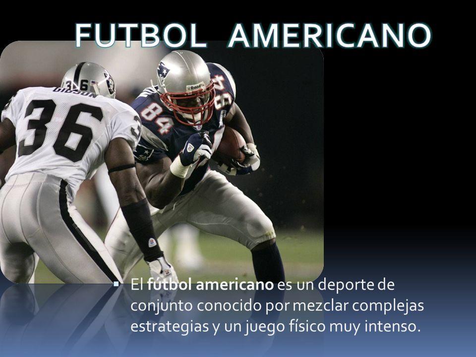 FUTBOL AMERICANO El fútbol americano es un deporte de conjunto conocido por mezclar complejas estrategias y un juego físico muy intenso.