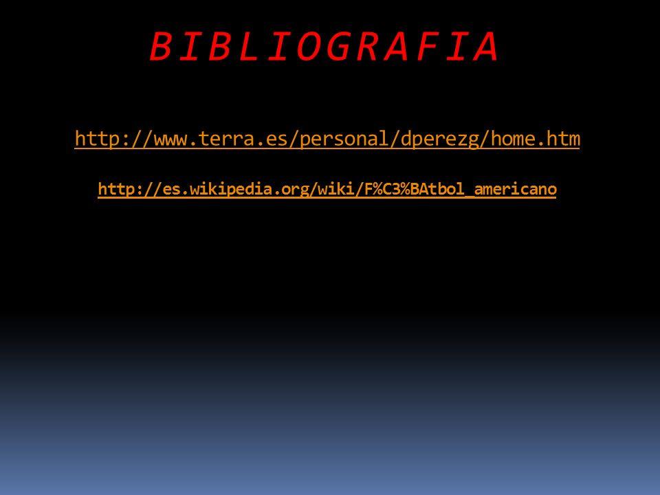 BIBLIOGRAFIA http://www.terra.es/personal/dperezg/home.htm http://es.wikipedia.org/wiki/F%C3%BAtbol_americano