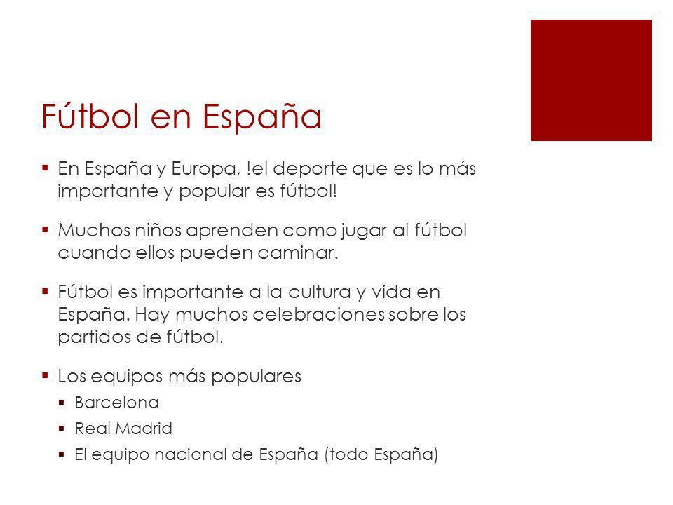 Fútbol en España En España y Europa, !el deporte que es lo más importante y popular es fútbol!