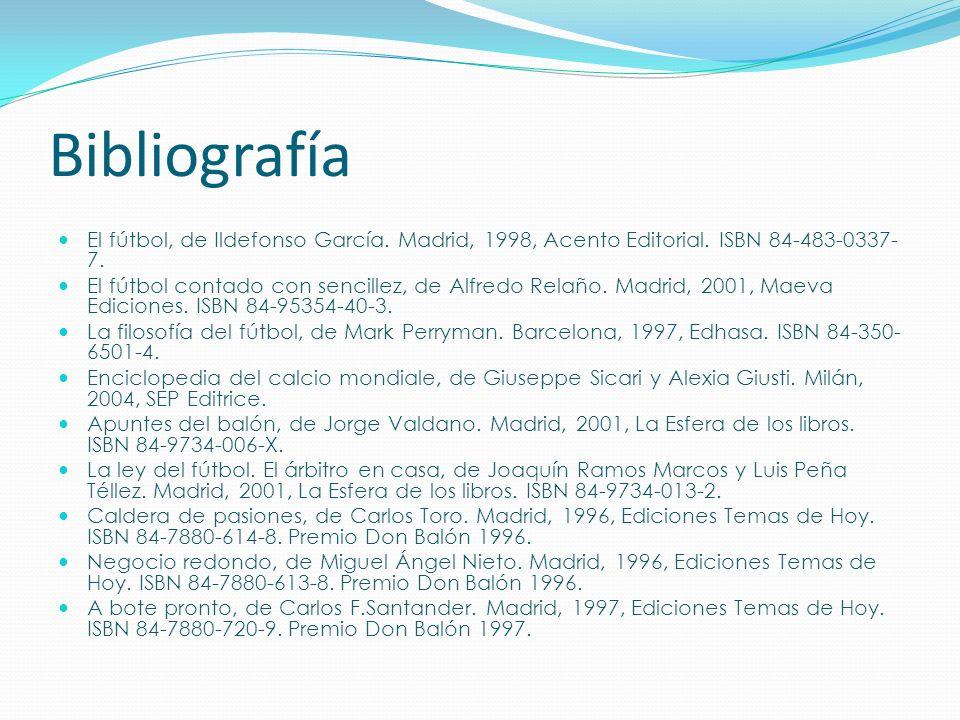 Bibliografía El fútbol, de Ildefonso García. Madrid, 1998, Acento Editorial. ISBN 84-483-0337-7.