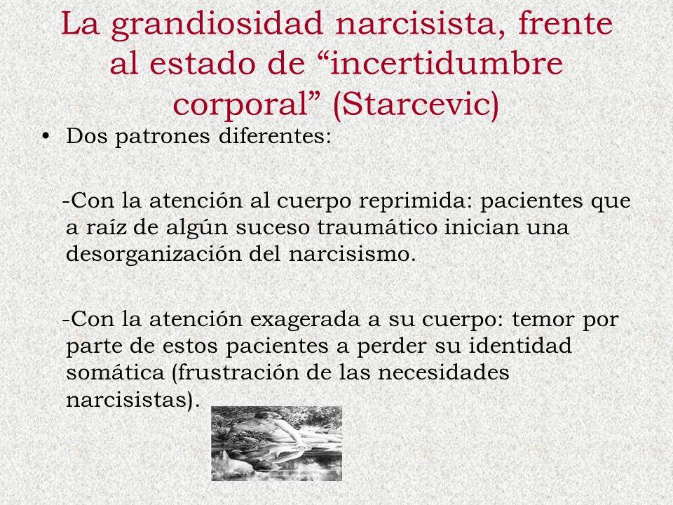 La grandiosidad narcisista, frente al estado de incertidumbre corporal (Starcevic)