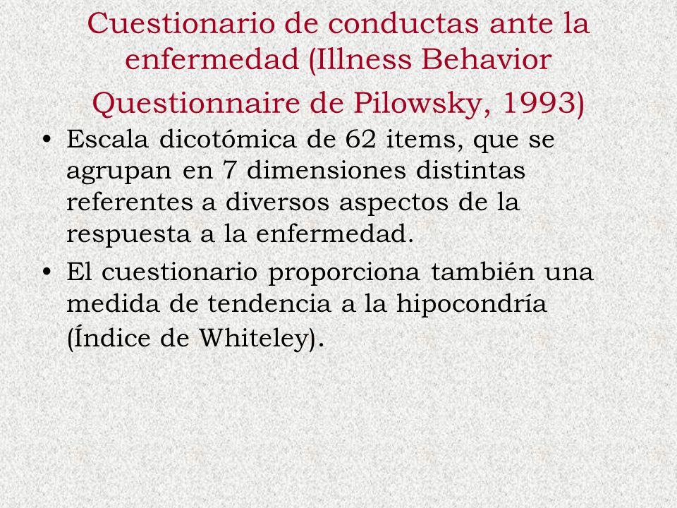 Cuestionario de conductas ante la enfermedad (Illness Behavior Questionnaire de Pilowsky, 1993)