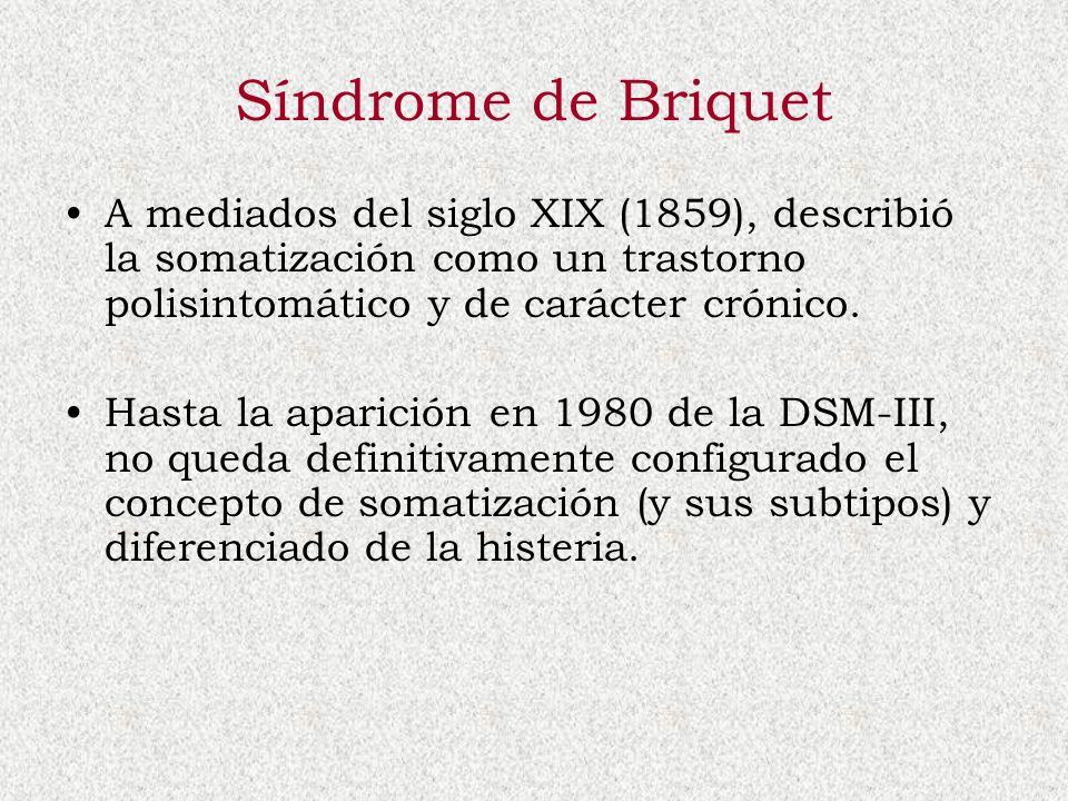 Síndrome de BriquetA mediados del siglo XIX (1859), describió la somatización como un trastorno polisintomático y de carácter crónico.
