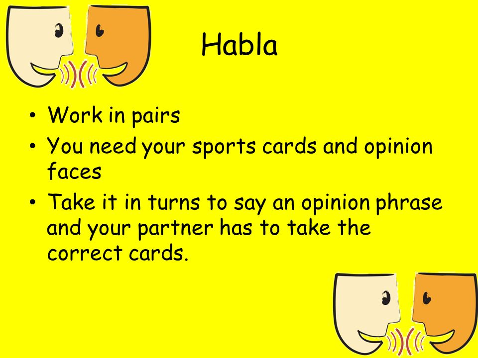 Habla Work in pairs You need your sports cards and opinion faces