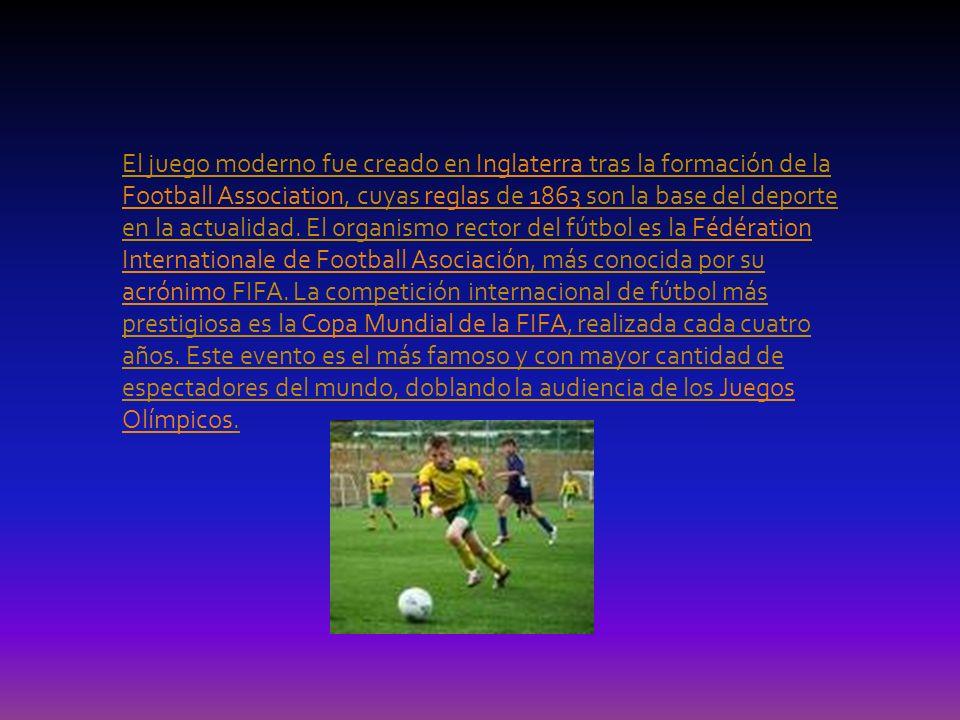 El juego moderno fue creado en Inglaterra tras la formación de la Football Association, cuyas reglas de 1863 son la base del deporte en la actualidad.