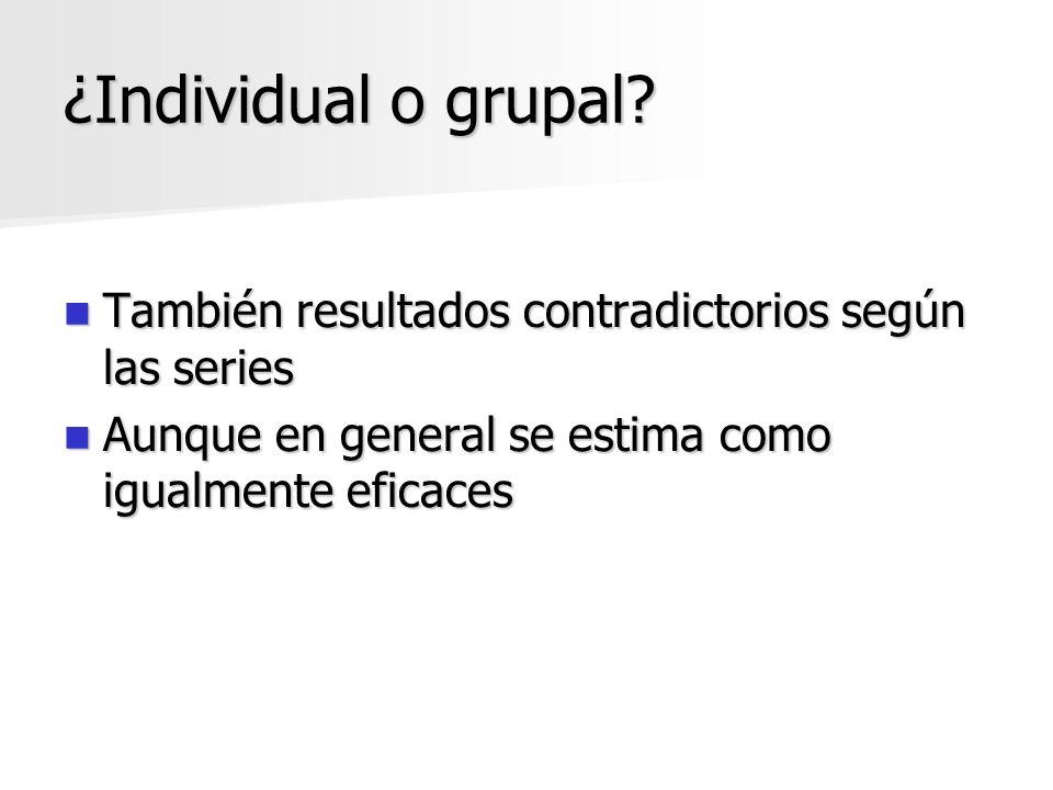 ¿Individual o grupal. También resultados contradictorios según las series.