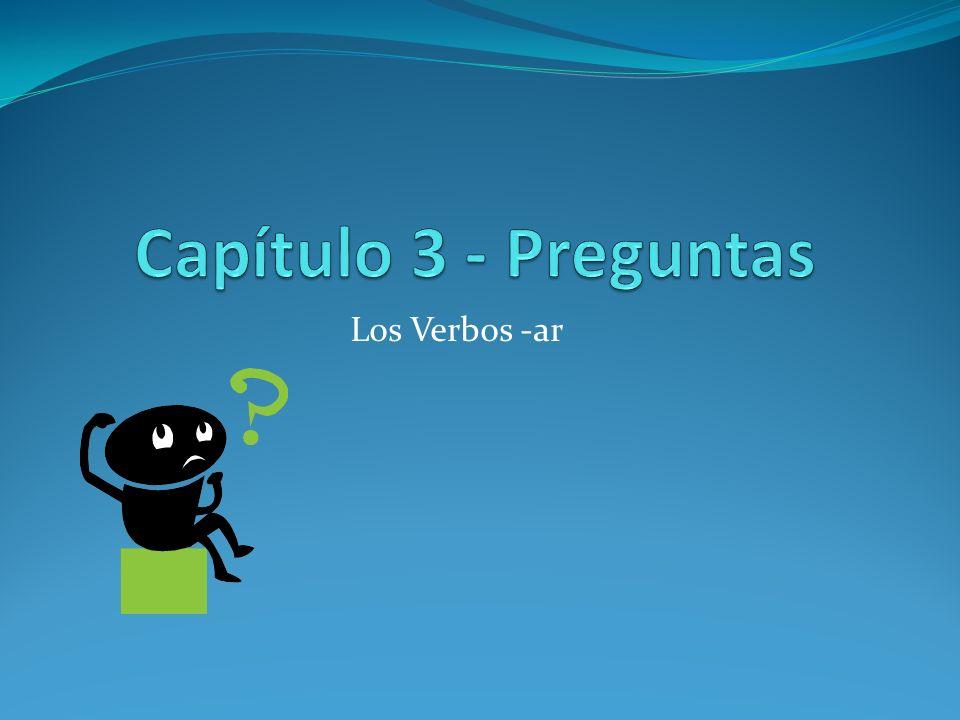 Capítulo 3 - Preguntas Los Verbos -ar
