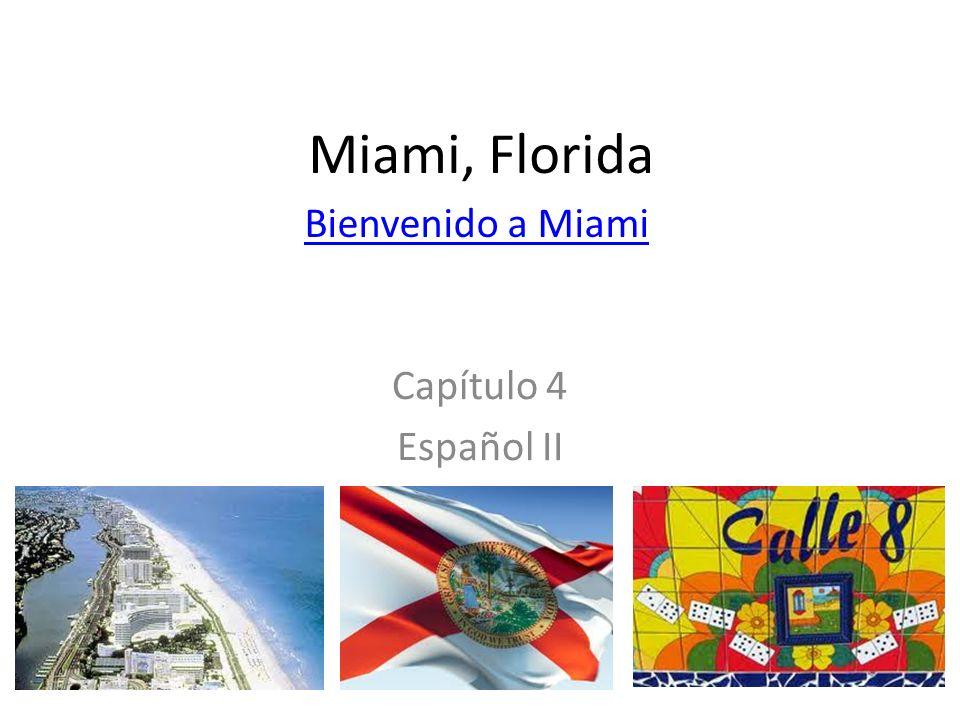 Miami, Florida Bienvenido a Miami Capítulo 4 Español II
