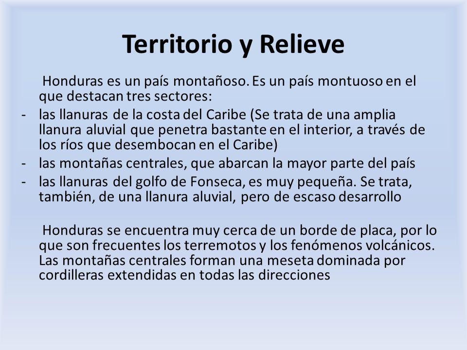 Territorio y Relieve Honduras es un país montañoso. Es un país montuoso en el que destacan tres sectores: