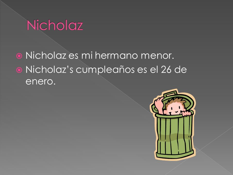 Nicholaz Nicholaz es mi hermano menor.