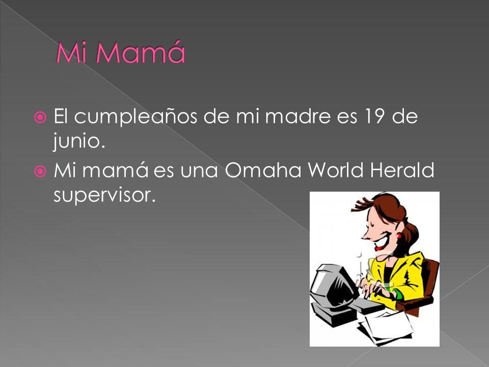 Mi Mamá El cumpleaños de mi madre es 19 de junio.