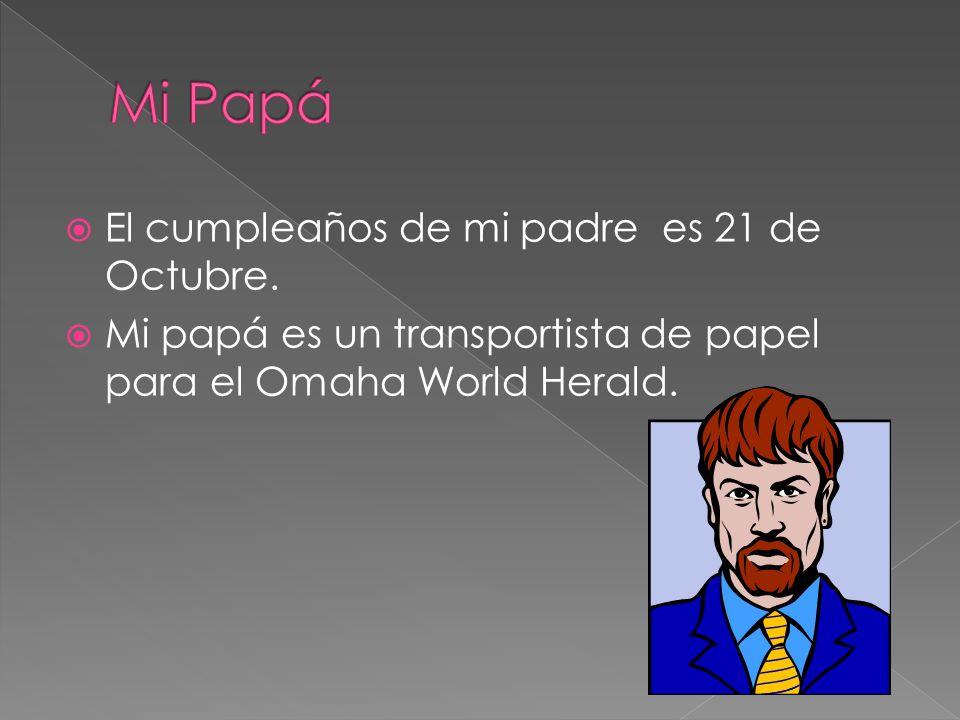 Mi Papá El cumpleaños de mi padre es 21 de Octubre.