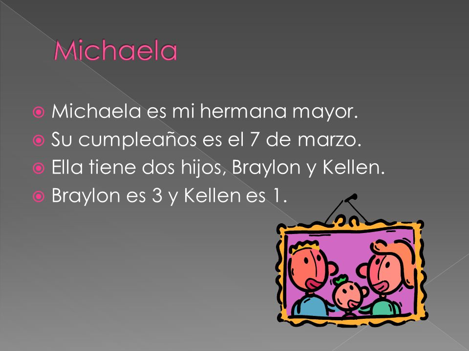 Michaela Michaela es mi hermana mayor. Su cumpleaños es el 7 de marzo.