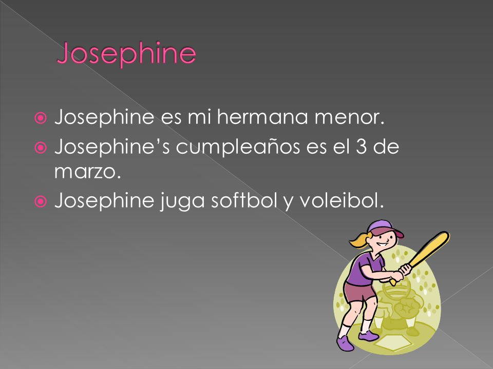 Josephine Josephine es mi hermana menor.