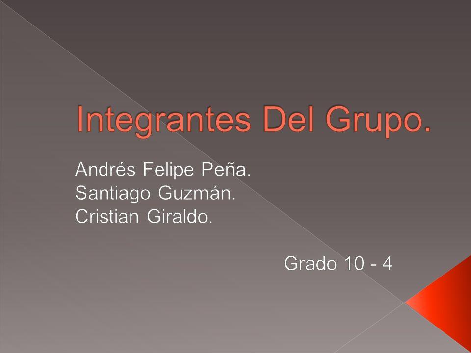 Andrés Felipe Peña. Santiago Guzmán. Cristian Giraldo. Grado 10 - 4
