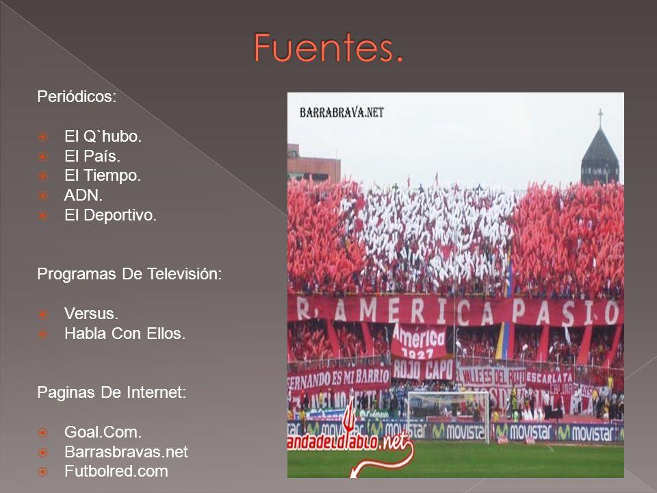 Fuentes. Periódicos: El Q`hubo. El País. El Tiempo. ADN. El Deportivo.