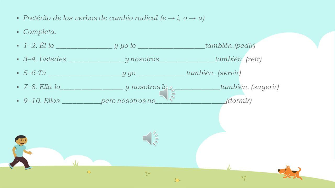 Pretérito de los verbos de cambio radical (e → i, o → u)