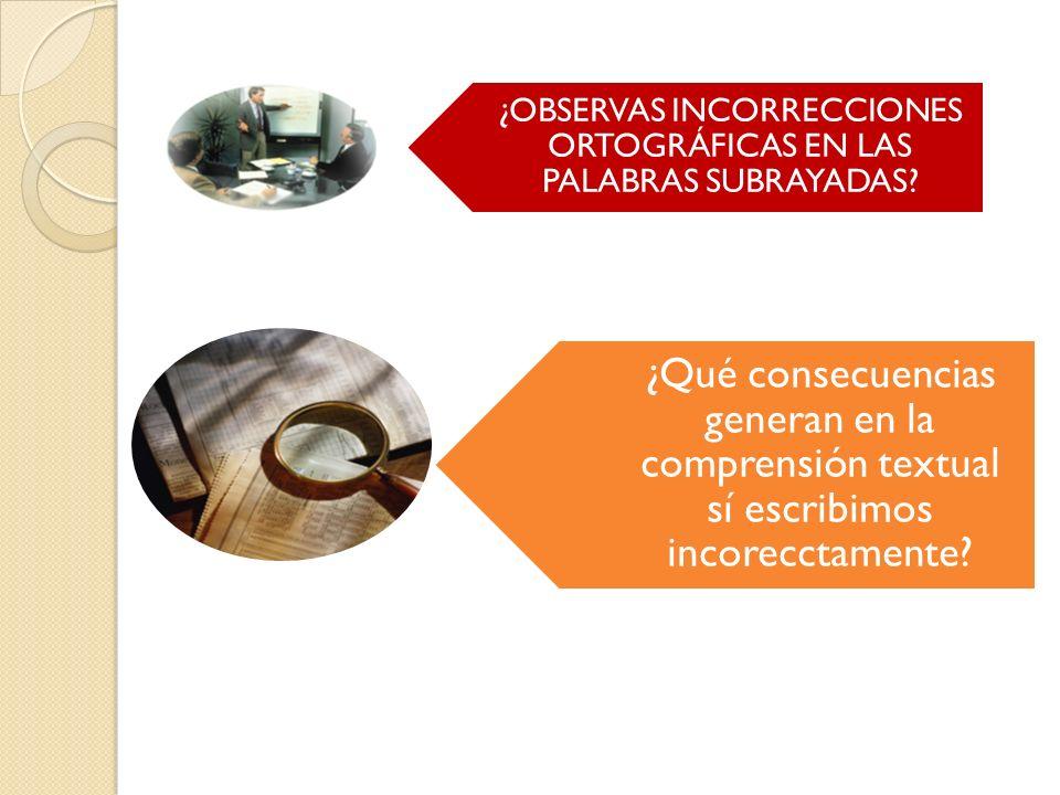 ¿OBSERVAS INCORRECCIONES ORTOGRÁFICAS EN LAS PALABRAS SUBRAYADAS