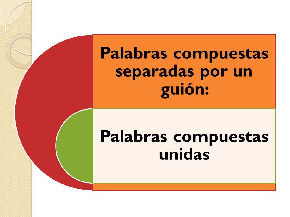 Palabras compuestas separadas por un guión: Palabras compuestas unidas