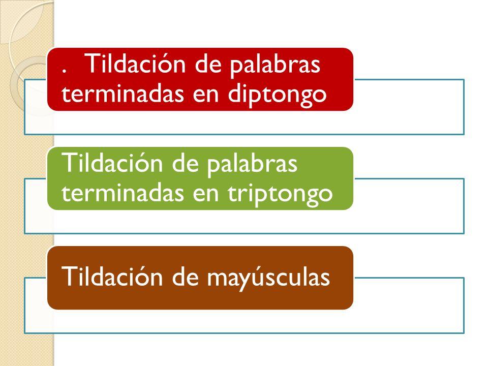 . Tildación de palabras terminadas en diptongo