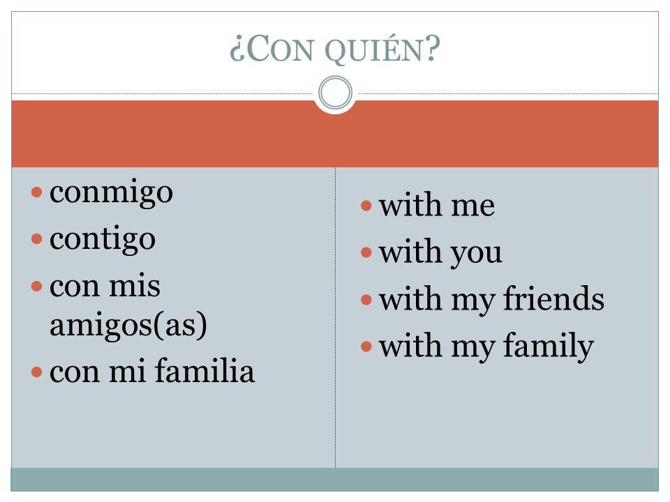 ¿Con quién conmigo with me contigo with you con mis amigos(as)