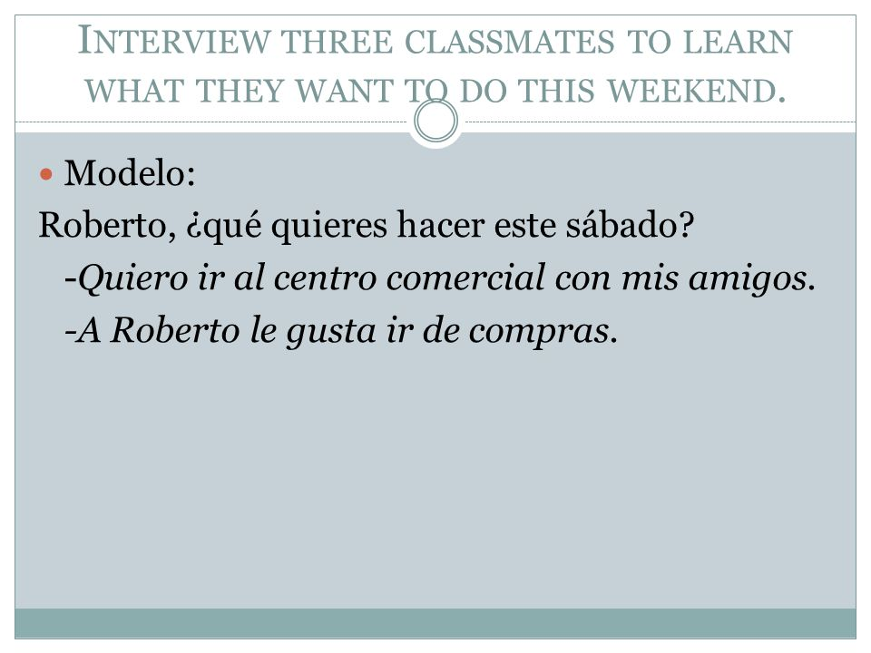 Interview three classmates to learn what they want to do this weekend.