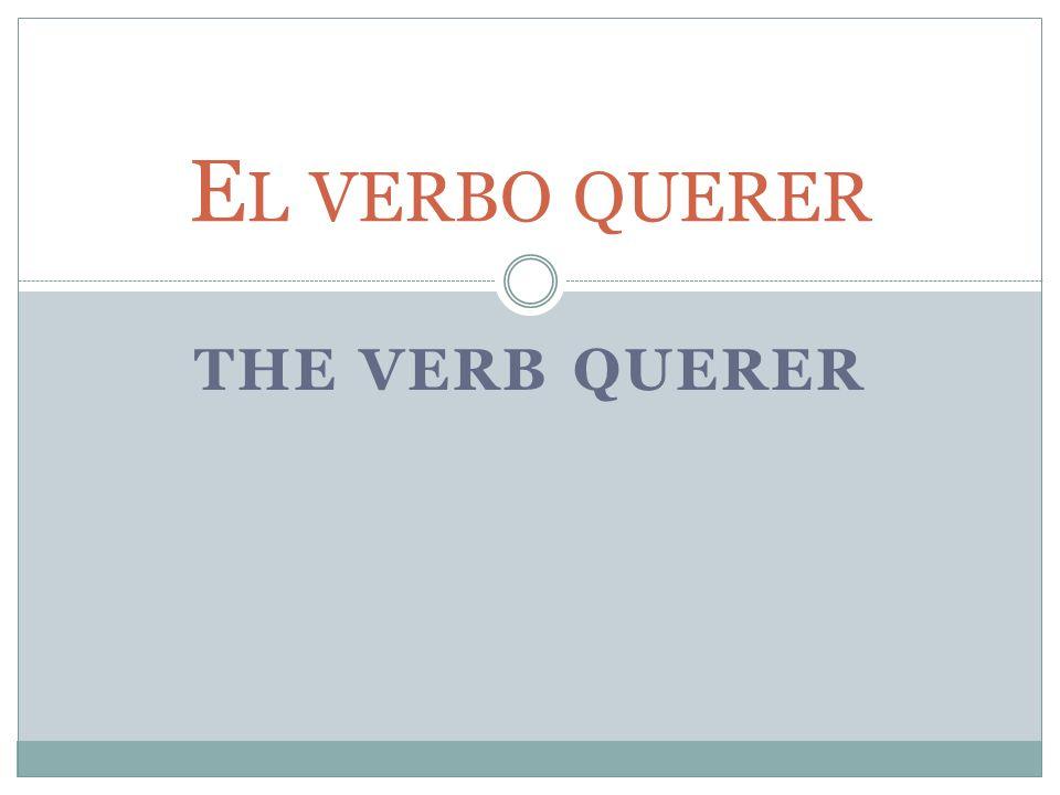 El verbo querer The verb querer