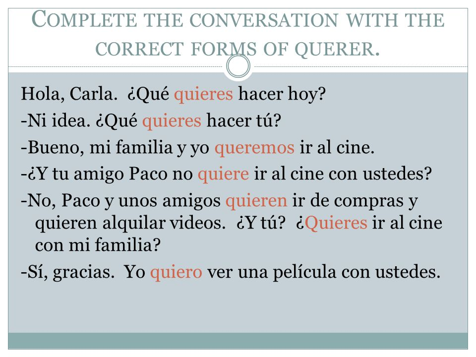 Complete the conversation with the correct forms of querer.