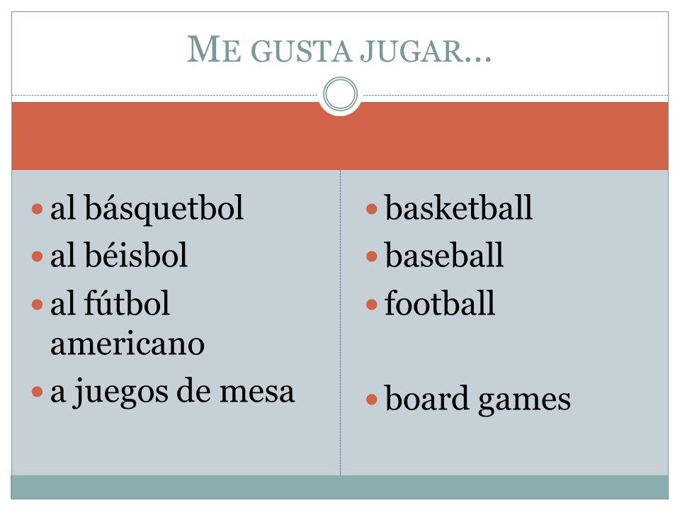 Me gusta jugar… al básquetbol al béisbol al fútbol americano