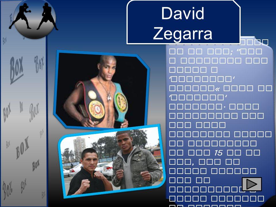 Se coronó campeón latinoamericano de box; Voy a seguirle los pasos a Chiquito Rossel« dijo La Pantera Zegarra. Cabe mencionar que con esta victoria David ha ingresado al top 15 de la AMB, por lo tanto pelear por un campeonato a nivel mundial es posible