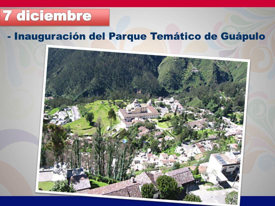 7 diciembre - Inauguración del Parque Temático de Guápulo