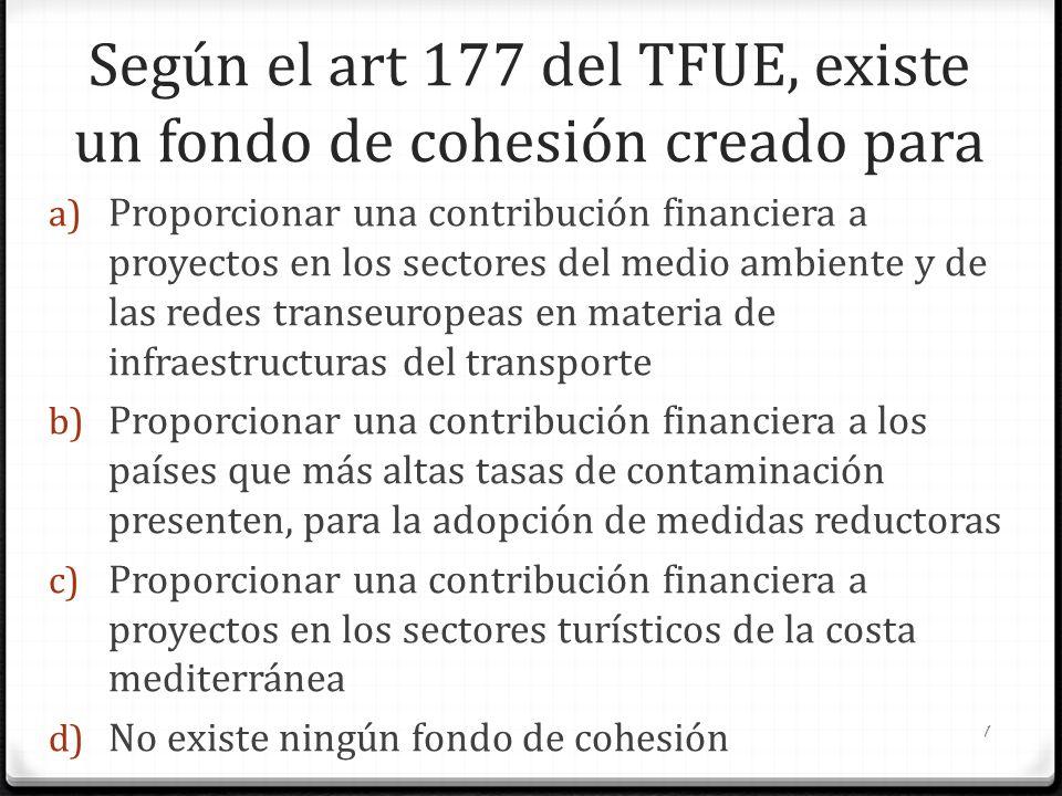 Según el art 177 del TFUE, existe un fondo de cohesión creado para