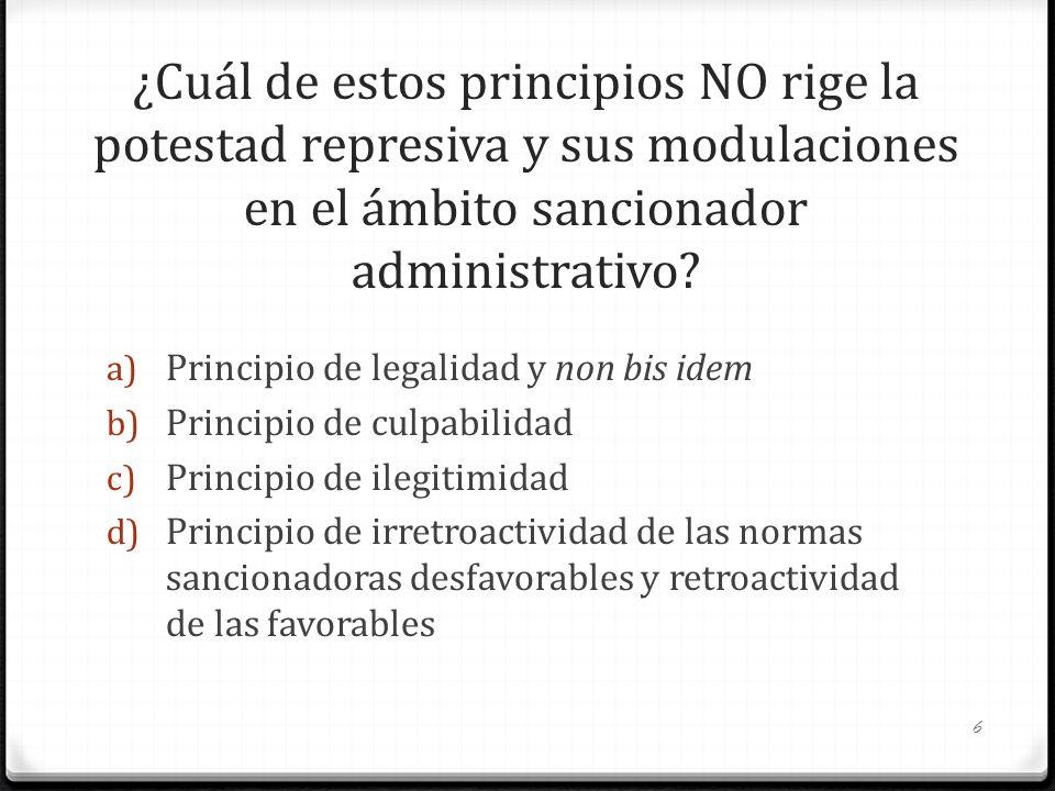 ¿Cuál de estos principios NO rige la potestad represiva y sus modulaciones en el ámbito sancionador administrativo