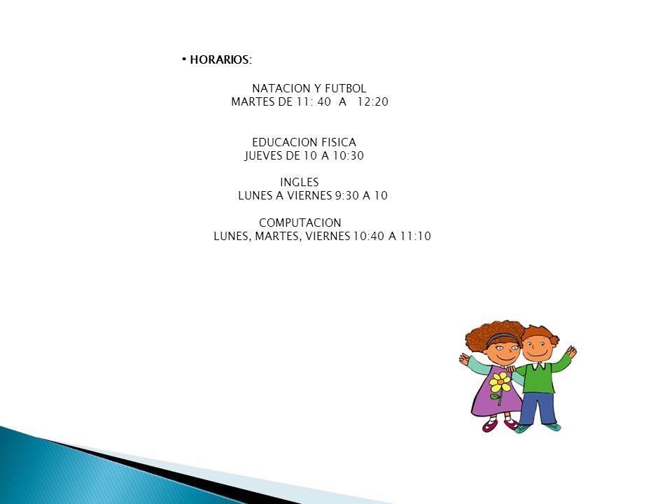 •HORARIOS: NATACION Y FUTBOL MARTES DE 11: 40 A 12:20 EDUCACION FISICA
