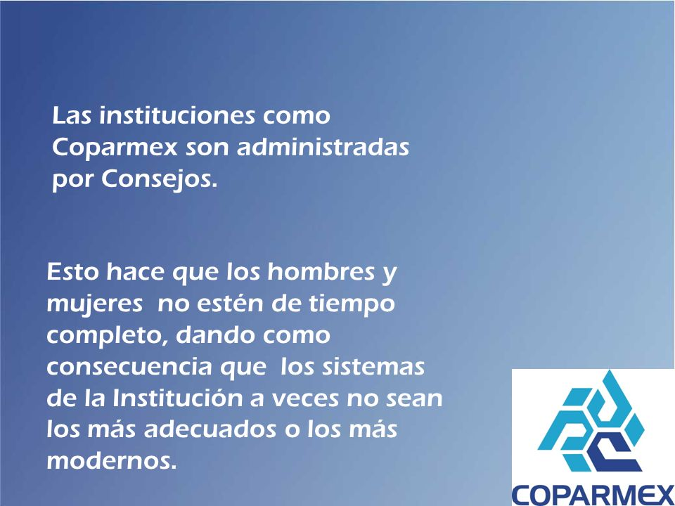 Las instituciones como Coparmex son administradas por Consejos.