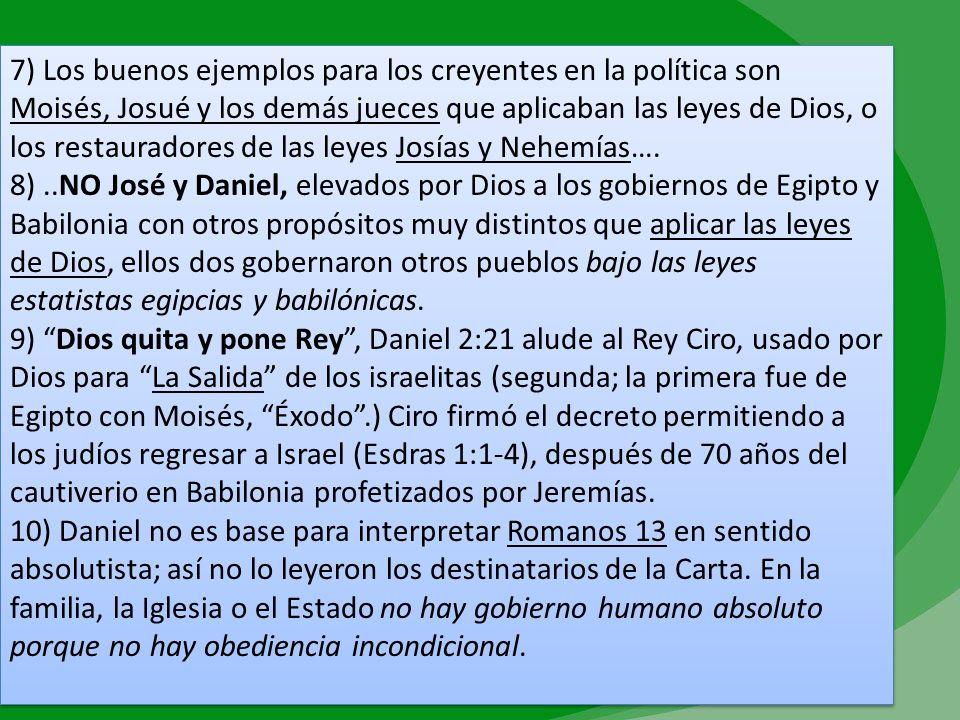 7) Los buenos ejemplos para los creyentes en la política son Moisés, Josué y los demás jueces que aplicaban las leyes de Dios, o los restauradores de las leyes Josías y Nehemías….