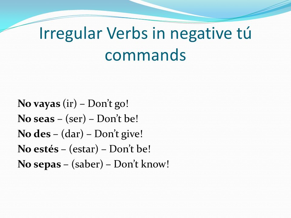 Irregular Verbs in negative tú commands