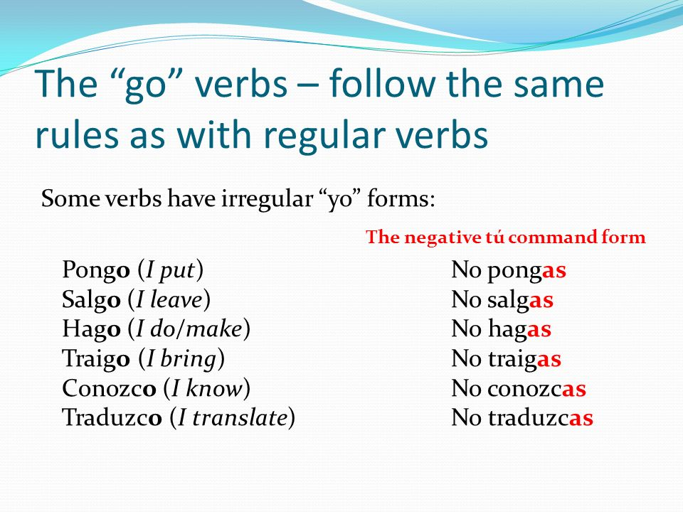 The go verbs – follow the same rules as with regular verbs