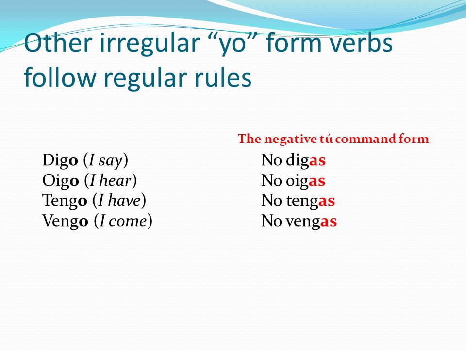 Other irregular yo form verbs follow regular rules