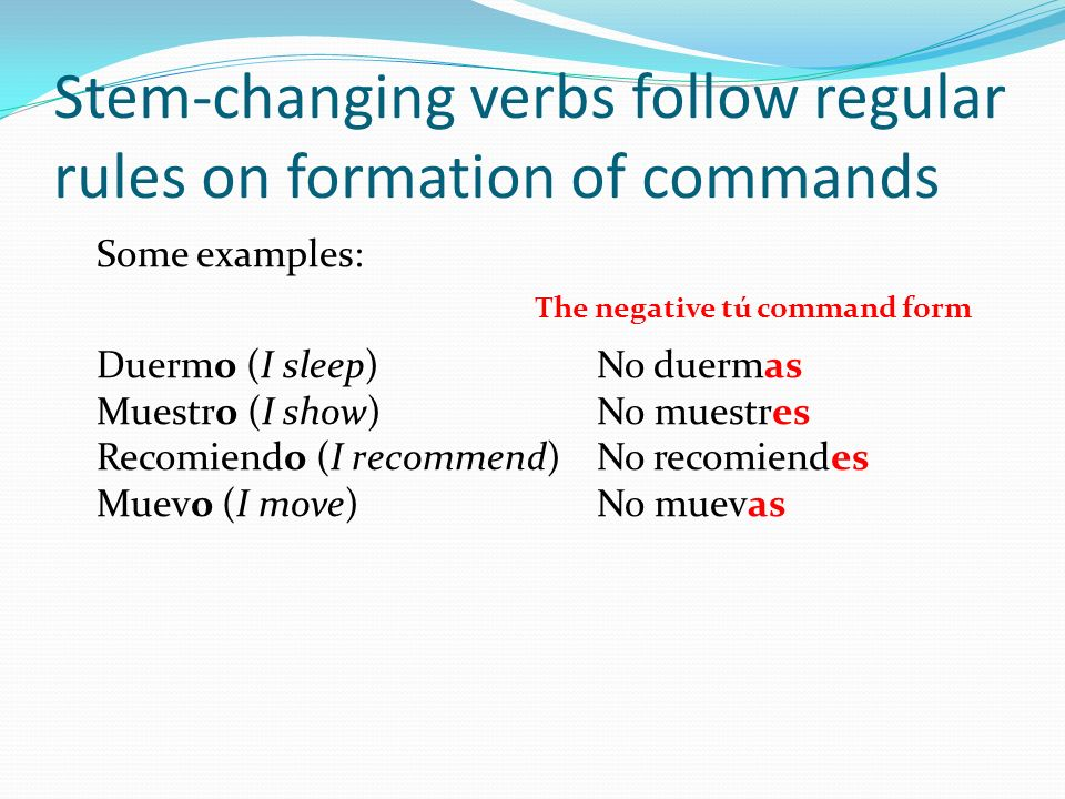 Stem-changing verbs follow regular rules on formation of commands