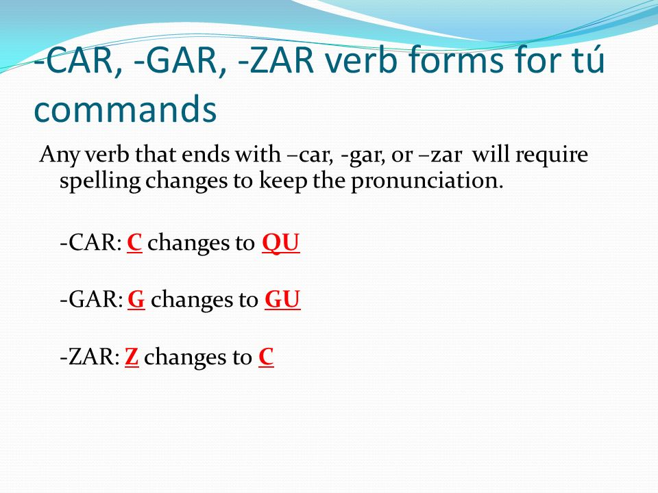 -CAR, -GAR, -ZAR verb forms for tú commands