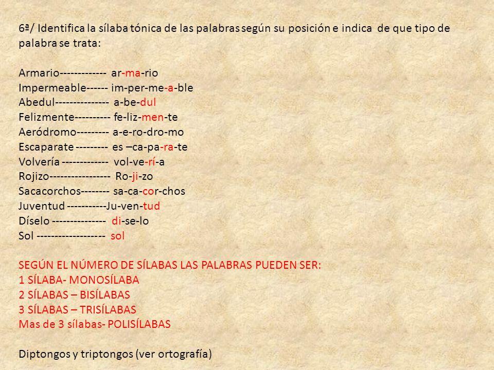 6ª/ Identifica la sílaba tónica de las palabras según su posición e indica de que tipo de palabra se trata: