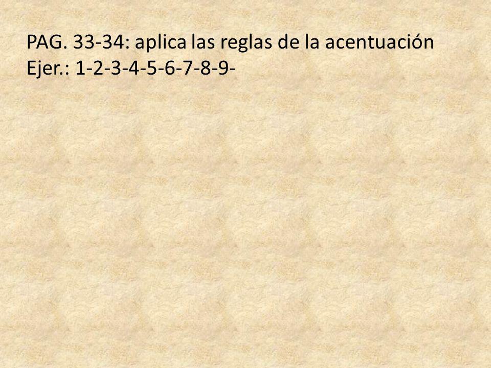 PAG. 33-34: aplica las reglas de la acentuación
