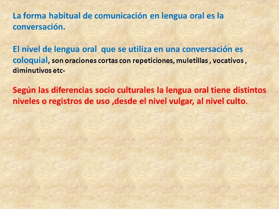 La forma habitual de comunicación en lengua oral es la conversación.