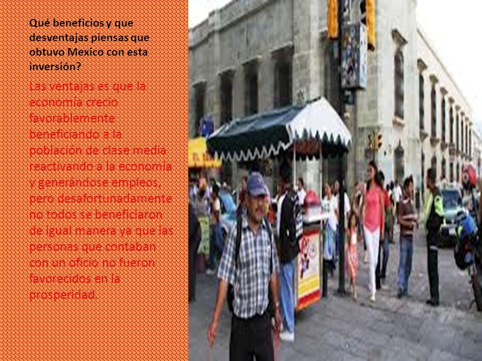 Qué beneficios y que desventajas piensas que obtuvo Mexico con esta inversión