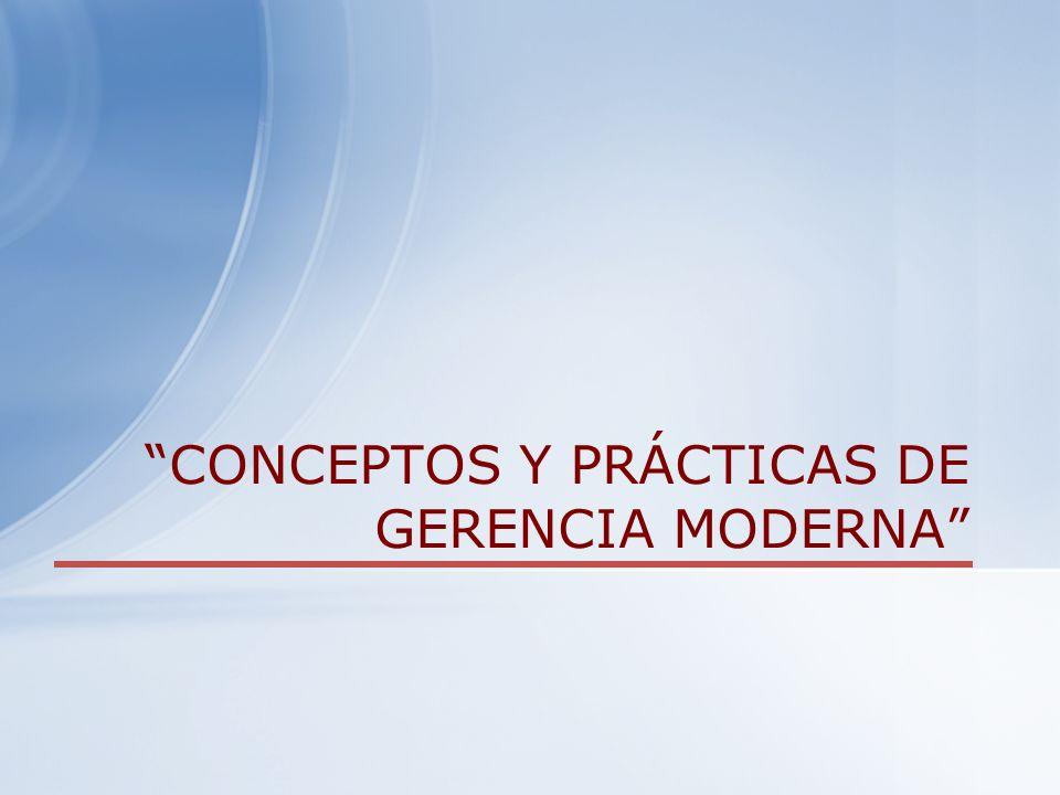 CONCEPTOS Y PRÁCTICAS DE GERENCIA MODERNA
