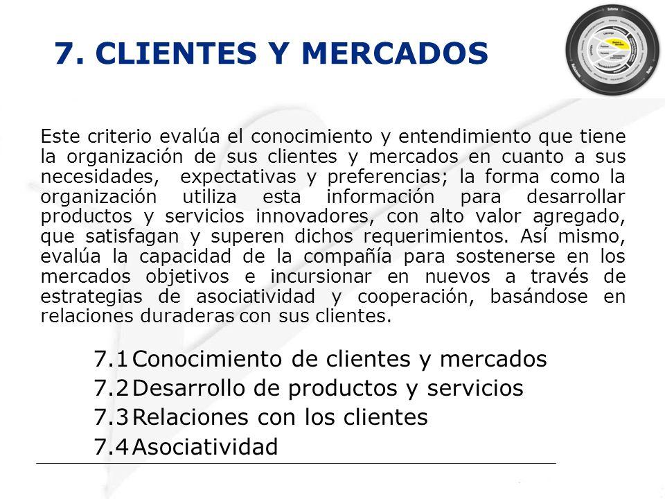 7. CLIENTES Y MERCADOS 7.1 Conocimiento de clientes y mercados