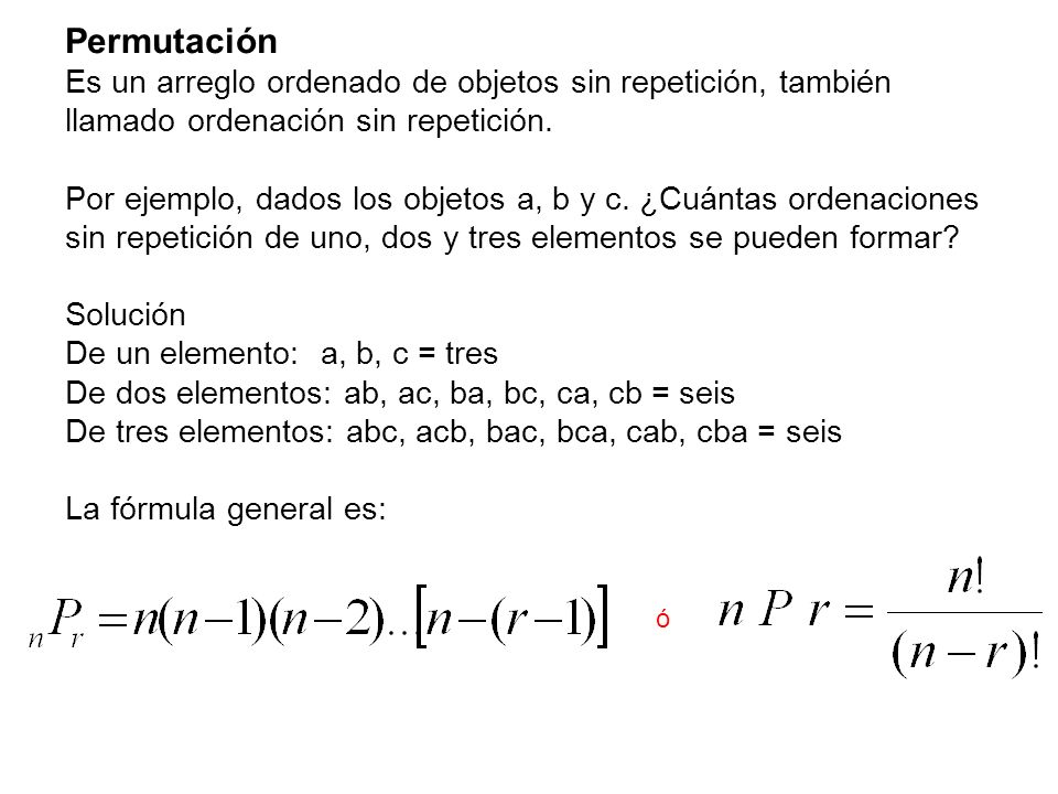PermutaciónEs un arreglo ordenado de objetos sin repetición, también llamado ordenación sin repetición.