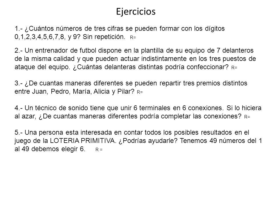 Ejercicios 1.- ¿Cuántos números de tres cifras se pueden formar con los dígitos 0,1,2,3,4,5,6,7,8, y 9 Sin repetición. R=