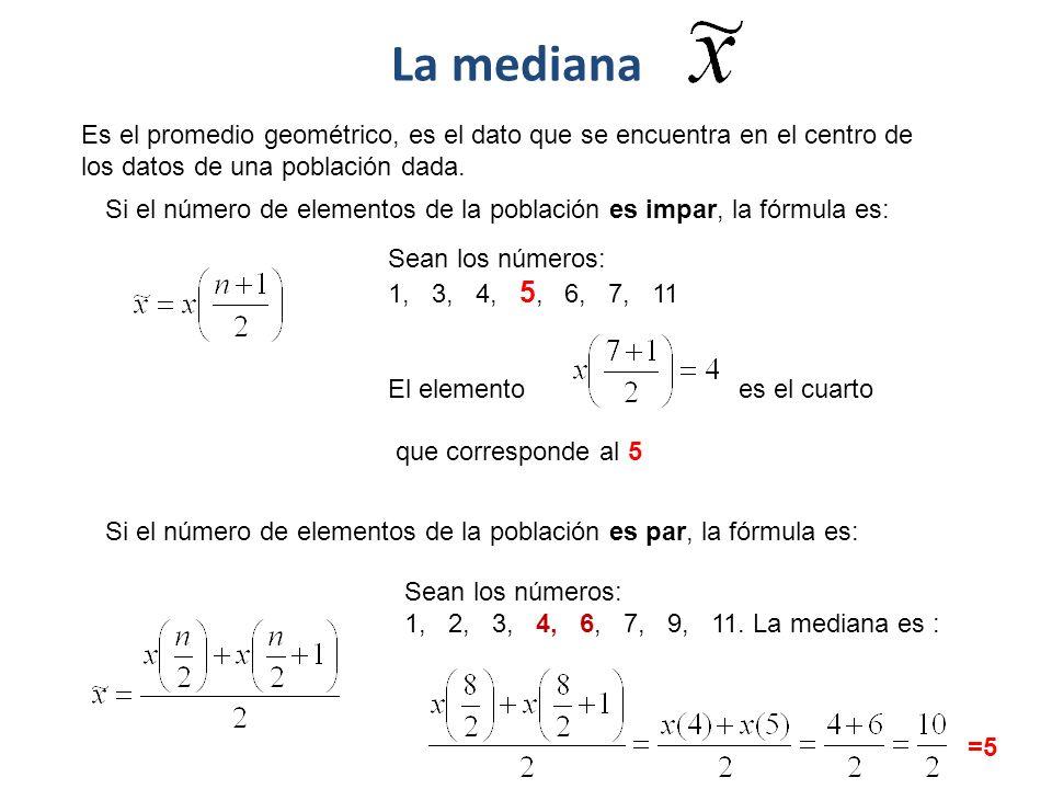 La mediana Es el promedio geométrico, es el dato que se encuentra en el centro de los datos de una población dada.